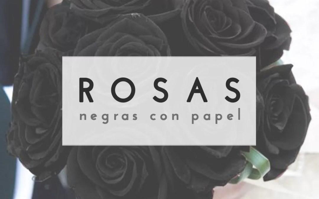 ROSAS NEGRAS DIY