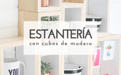 DIY ESTANTERÍA CON CUBOS DE MADERA