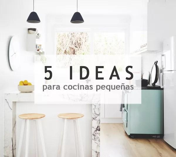5 IDEAS PARA COCINAS PEQUEÑAS