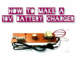 How To Make a 18v Battery Charger Without Technical Knowledge