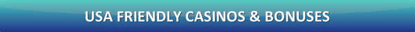 USA Friendly Casinos and Bonuses