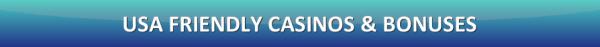 USA Friendly Casinos and Bonuses
