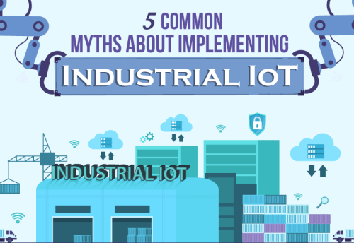 5 Common Myths About Implementing Industrial IoT