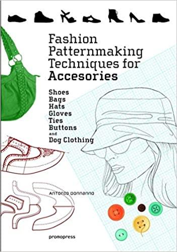Fashion Patternmaking Techniques for Accessories Antonio Donnanno