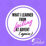 Why Yes, I *Did* Fail at Advent (Again)…and Here's What I Learned