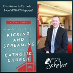 From Dismissive to Catholic…How'd THAT Happen?