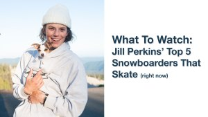 Jill Perkins' Favorite Snowboarders To Watch Skateboard (right now)