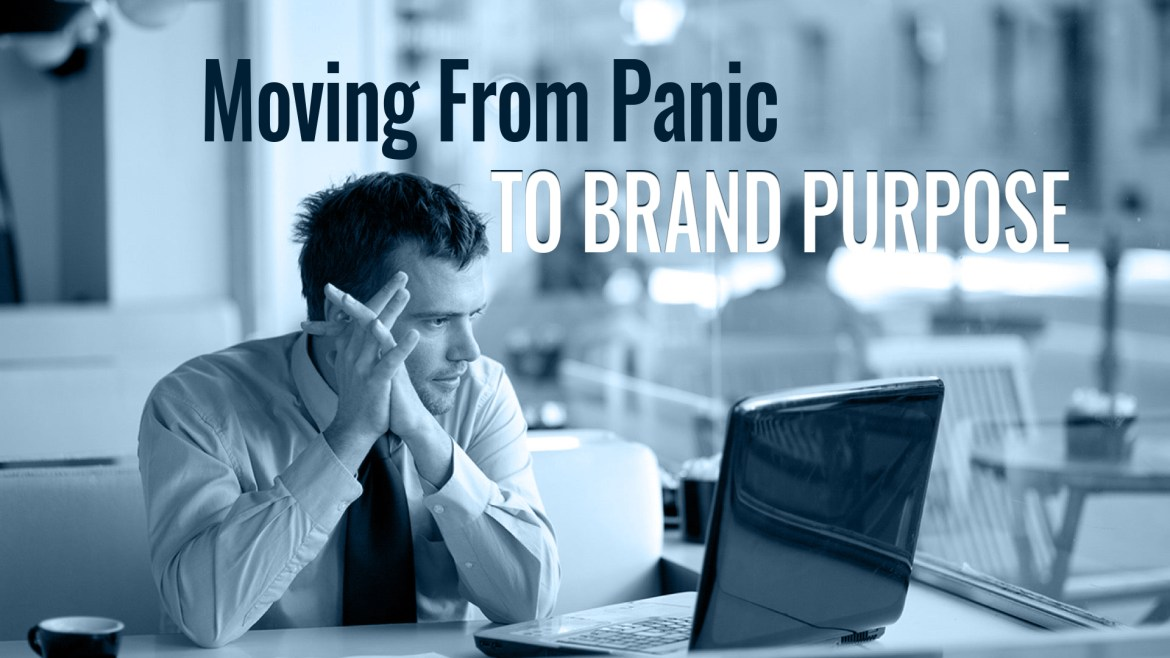 Moving From Panic To Brand Purpose