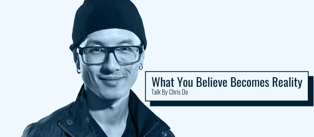 What You Believe Becomes Reality | A Talk By Chris Do