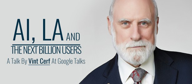 AI, LA And The Next Billion Users | A Talk By Vint Cerf At Google Talks