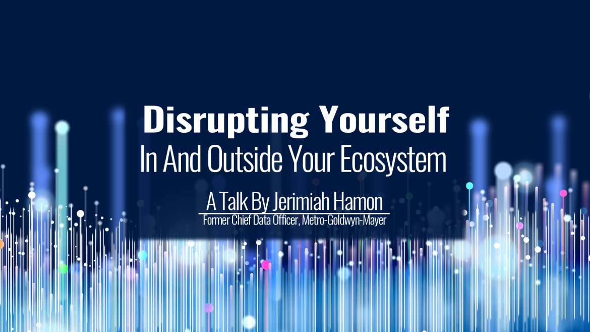 Disrupting Yourself, In And Outside Your Ecosystem | A Key Note By Jerimiah Hamon
