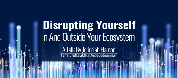Disrupting Yourself, In And Outside Your Ecosystem | A Talk By Jerimiah Hamon