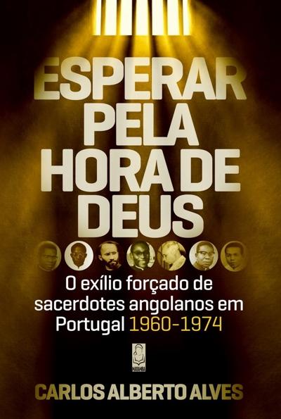 """Resultado de imagem para """"Esperar pela hora de Deus: o exílio forçado de sacerdotes angolanos em Portugal 1960-1974"""""""