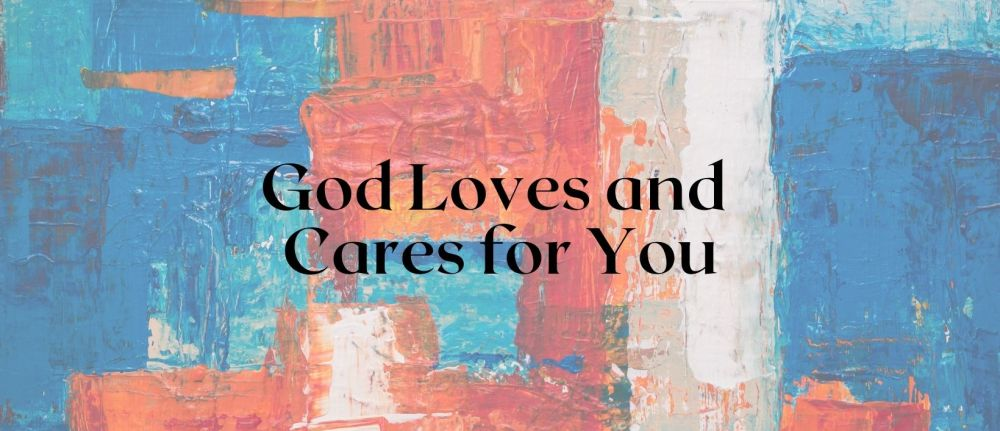 God Loves and Cares for You