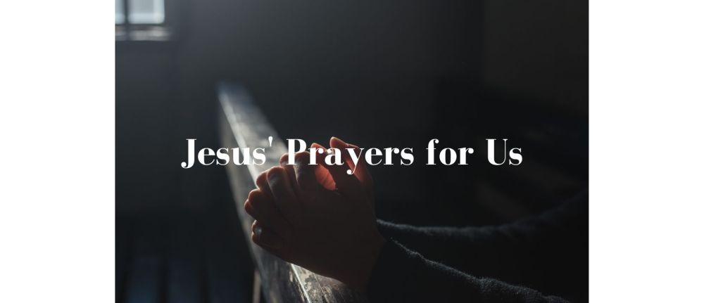 Jesus' Prayers for Us