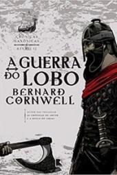 A Guerra do Lobo - Bernard Cornwell
