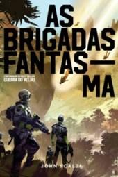 As Brigadas Fantasma - John Scalzi