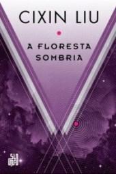 A Floresta Sombria - Cixin Liu