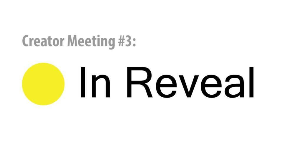 Creator meeting 3 - in reveal