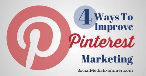4 Möglichkeiten zur Verbesserung des pinterest-Marketings
