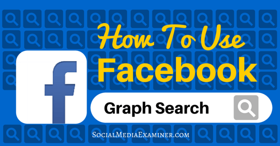 How to Use Facebook Graph Search to Improve Your Marketing ...
