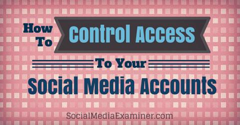 Kontrollieren Sie den Zugriff auf Social Media-Konten