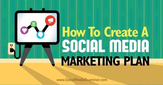 How To Create A Social Media Marketing Plan Social Media