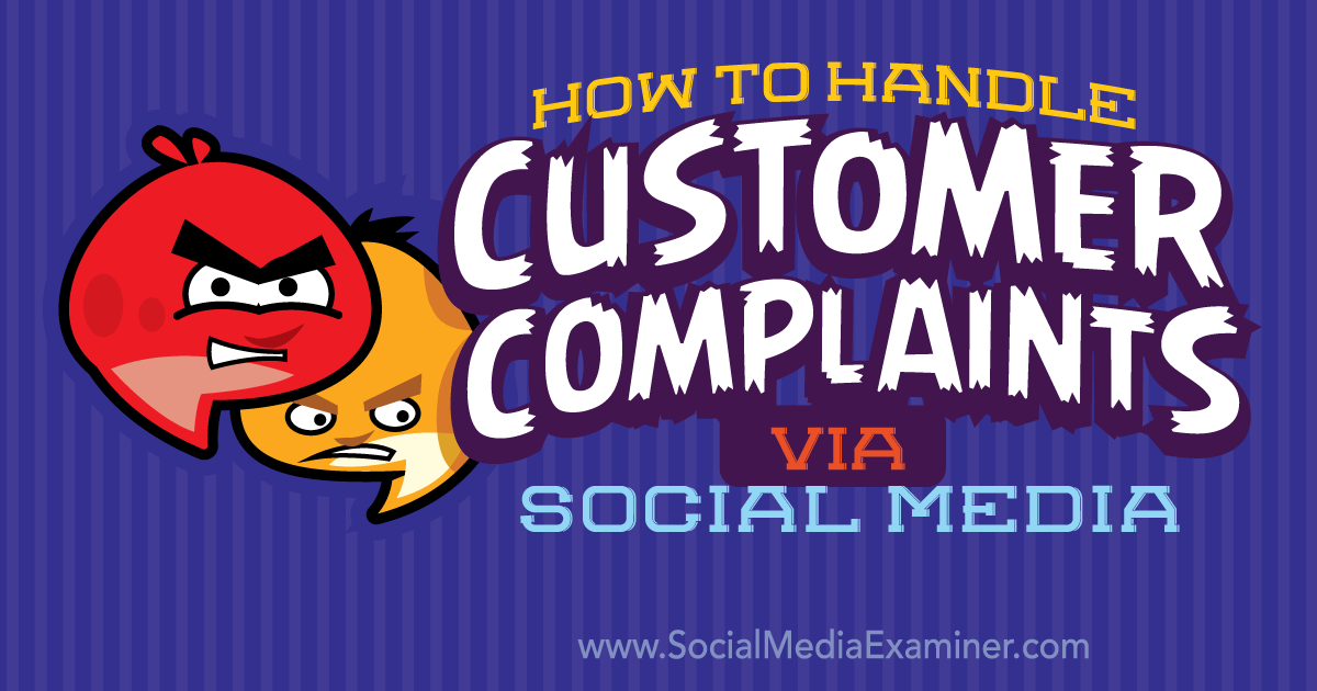 How To Handle Customer Complaints Via Social Media Social Media Examiner