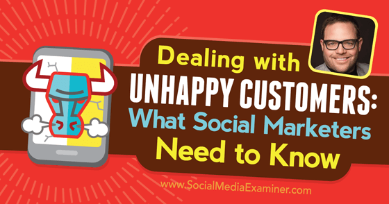 Dealing With Unhappy Customers: What Social Marketers Need to Know