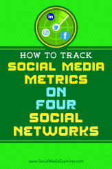 How to Track Social Media Metrics on Four Social Networks by Joe Griffin on Social Media Examiner.