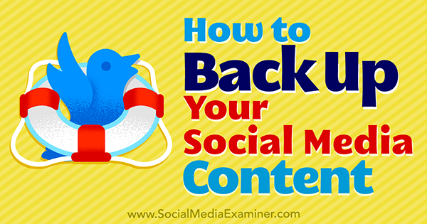 How to Back Up Your Social Media Content by Kristi Hines on Social Media Examiner.