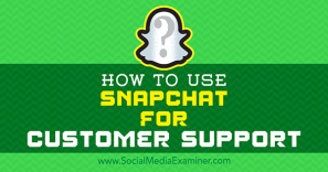 Snapchat for Customer Support