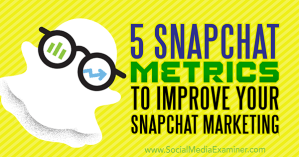 Snapchat Metrics to Improve Your Snapchat Marketing