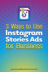 3 Möglichkeiten zur Verwendung von Instagram Stories-Anzeigen für Unternehmen von Ana Gotter auf Social Media Examiner.