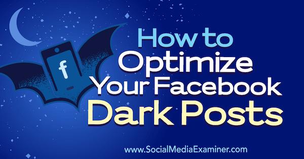 So optimieren Sie Ihre dunklen Facebook-Posts von Eleanor Pierce auf Social Media Examiner.