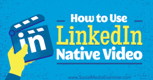 How to use Linkedin Ntive Video
