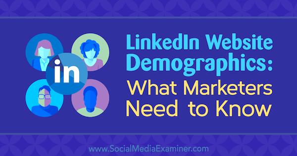 Demografische Daten der LinkedIn-Website: Was Vermarkter wissen müssen von Kristi Hines auf Social Media Examiner.
