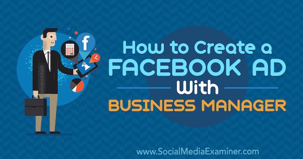 Comment créer une publicité sur Facebook avec le directeur commercial de Tristan Adkins sur Social Media Examiner.