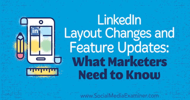 LinkedIn Layout Changes and Feature Updates: What Marketers Need to Know by Viveka von Rosen on Social Media Examiner.
