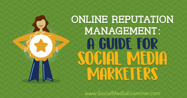 Online Reputation Management: A Guide for Social Media Marketers by Sameer Somal on Social Media Examiner.