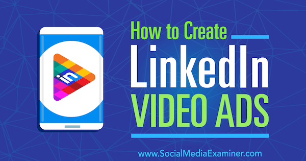 How to Create LinkedIn Video Ads by Matteo Gasparello on Social Media Examiner.