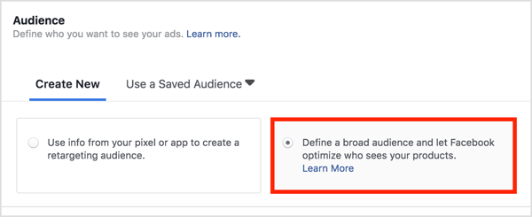 In the Audience section, choose Define a Broad Audience and Let Facebook Optimize Who Sees Your Products.