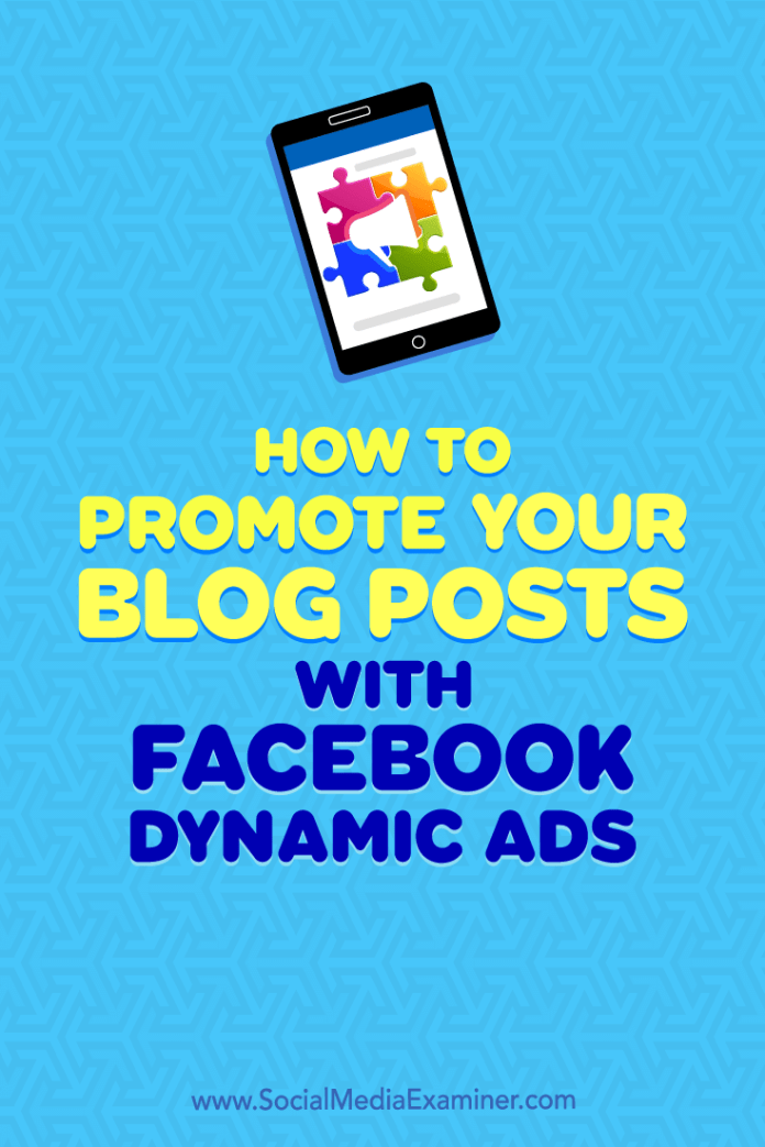 Learn how to set up a product catalog of blog posts you can automatically promote with a Facebook dynamic ads campaign.