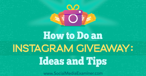 How to Do an Instagram Giveaway: Ideas and Tips by Jenn Herman on Social Media Examiner.