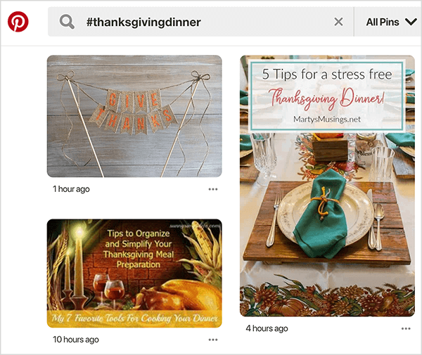 "This screenshot shows results of a Pinterest search. In the upper left is the Pinterest logo, which is a red circle with a P in the center. Next to the logo is a search box with the search term ""#thanksgivingdinner"". Three search results appear, and under each image is a timeframe for when the pin was posted, highlighting the chronological nature of hashtag search results."