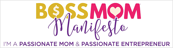 "This is a screenshot of an image for the Boss Mom Manifesto created by Dana Malstaff. The title says Boss Mom Manifesto, and the words appear in yellow, pink, and purple respectively. A dollar sign appears inside the O in the word Boss. A heart appears inside the O in the word Mom. Manifesto appears in a script font. Below the title is purple text with the tagline ""I'm a passionate mom & passionate entrepreneur""."