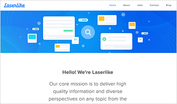 "This is a screenshot of the Laserlike home page. The top of the page shows an illustration. It has a blue background and several white rectangles with gray bars and colored squares meant to suggest different web pages. Below the illustration is the following text: ""Hello, we're Laserlike! Our core mission is to deliver high-quality information and diverse perspectives on any topic. . ."""