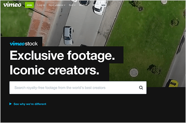 "This is a screenshot of the Vimeo Stock website. In the upper left is the name Vimeo, a green button labeled Join, and the following options: Log In, Host Videos, Sell, Watch, Stock (new). An aerial image of a street with cars driving and a green pedestrian island appears in the background. The following text appears on a black background that looks like rectangles stacked in the lower left: ""Vimeo Stock Exclusive footage. Iconic creators."" Below this text is a white search box. In small blue text below the search box is a link that says ""See why we're different""."