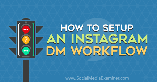 How to Setup an Instagram DM Workflow by Christy Laurence on Social Media Examiner.