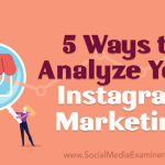 5 modi per analizzare il tuo Marketing su Instagram
